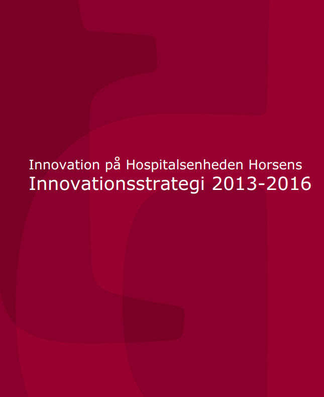 Innovationsstrategi for Hospitalsenheden Horsens 2013-2016